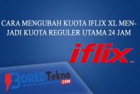 Cara Mengubah Kuota iFlix XL Menjadi Kuota Reguler Utama 24 Jam
