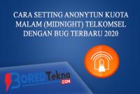 Cara Setting Anonytun Kuota Malam (Midnight) Telkomsel Dengan BUG Terbaru 2020