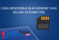 Cara Mengembalikan Memori yang Hilang di Komputer