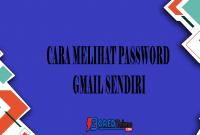 Cara Melihat Password Gmail Sendiri