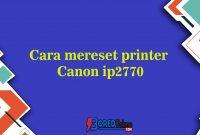 Cara mereset printer Canon ip2770