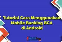 Tutorial Cara Menggunakan Mobile Banking BCA di Android