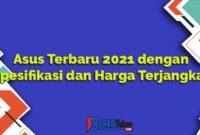 Asus Terbaru 2021 dengan Spesifikasi dan Harga Terjangkau