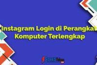 Instagram Login di Perangkat Komputer Terlengkap