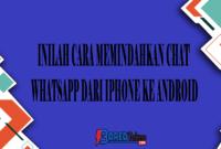 Inilah Cara Memindahkan Chat WhatsApp dari iPhone ke Android